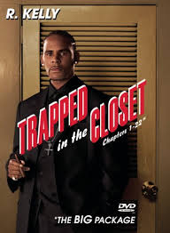 R. KELLY TRAPPED IN THE CLOSET.jpg