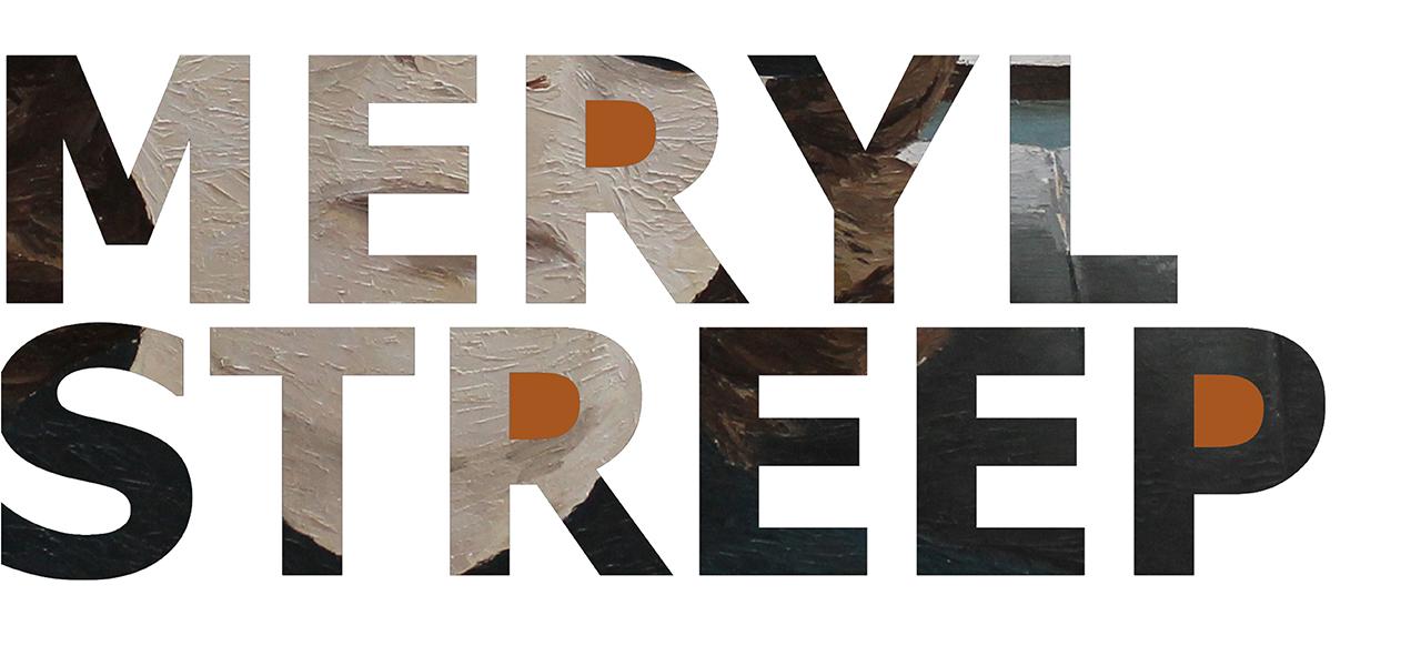 Meryl Streep  August 27 - September 17, 2016  Exhibition Link