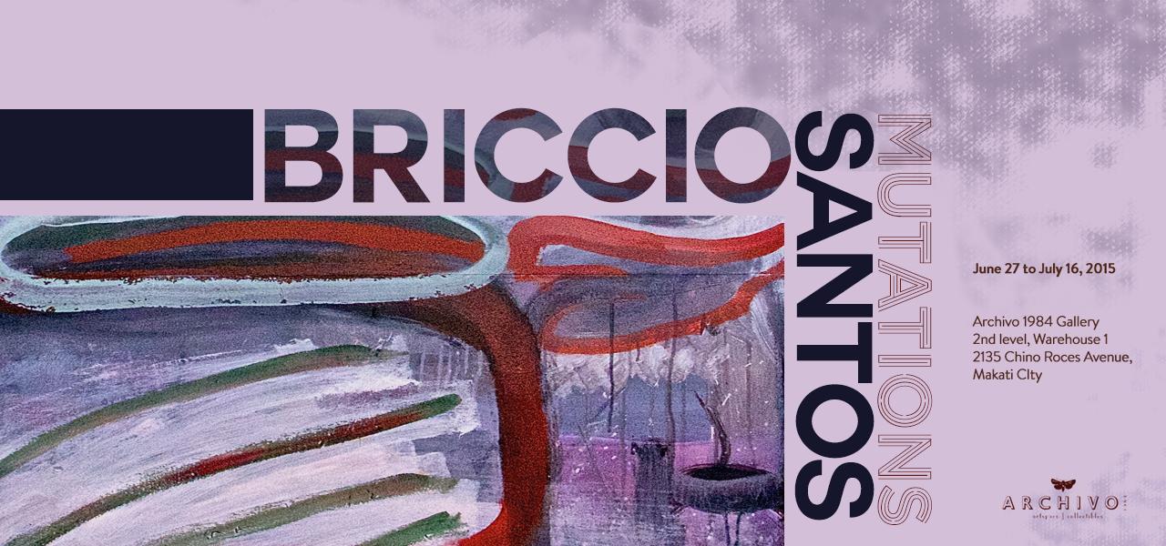 Mutations  Briccio Santos June 27 - July 16, 2015  Exhibition Link