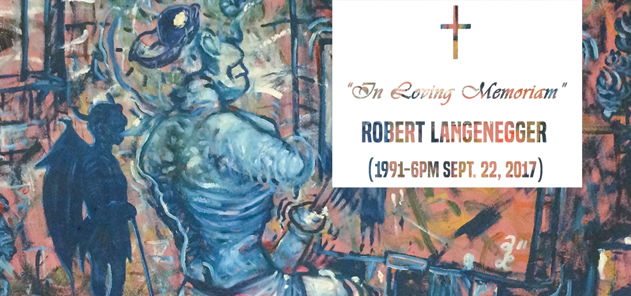 In Loving Memoriam  Robert Langenegger September 22 - October 10, 2017  Exhibition Link