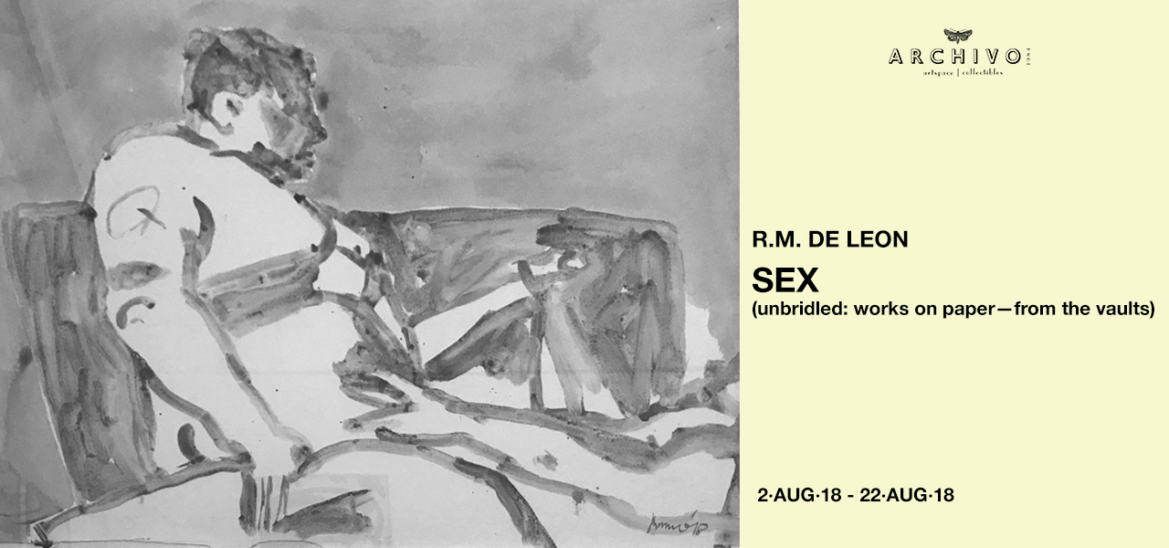 SEX (unbridled: works on paper— from the vaults)  R.M. De Leon  August 2 - 22, 2018
