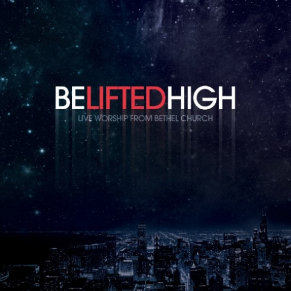 Bethel Live :: Be Lifted High