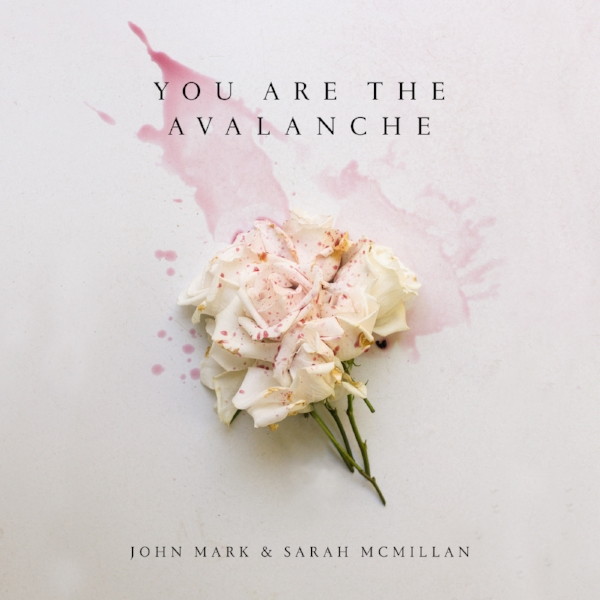 John Mark and Sarah McMillan :: You Are The Avalanche
