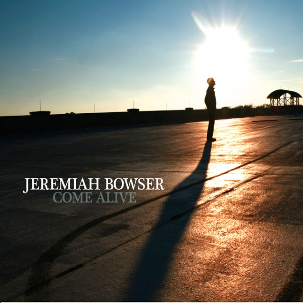 Jeremiah Bowser :: Come Alive