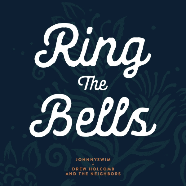 JOHNNYSWIM + DREW HOLCOMB and the NEIGHBORS :: Ring The Bells