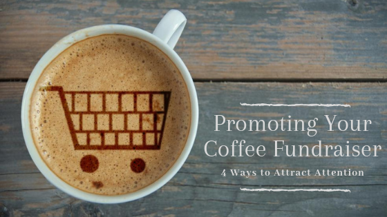 Here's how to promote your coffee fundraiser with 5 easy ways to attract attention