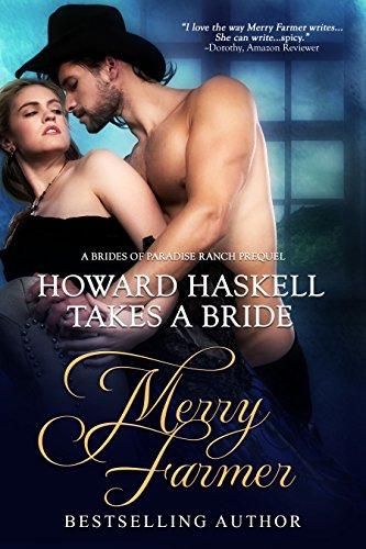 Howard Haskell Takes a Bride (Book 0) - This novella--prequel to The Brides of Paradise Ranch series--was originally published as part of the Love's Prelude box set.Elizabeth Ayers is done with her stuffy, city life. Engaged to a man who couldn't care less about her to further her father's business dealings, she longs for adventure and the chance to see the newly opened West. But time is running out as her wedding draws near and the walls of her constricted world close in on her…Howard Haskell is a man who knows what he wants, and from the moment he sees Elizabeth across a Cincinnati ballroom, he wants her. The rules of society are meant to be broken, as far as he's concerned, and regardless of disapproval on all sides, he sets out to win Elizabeth and make her his…in a matter of days…Fans of The Brides of Paradise Ranch and Hot on the Trail know just how much Howard enjoys a good competition. Using a contest to win his wife is no exception. Only, Howard is the ultimate rule-breaker…PLEASE BE ADVISED: Steam Level - HOT