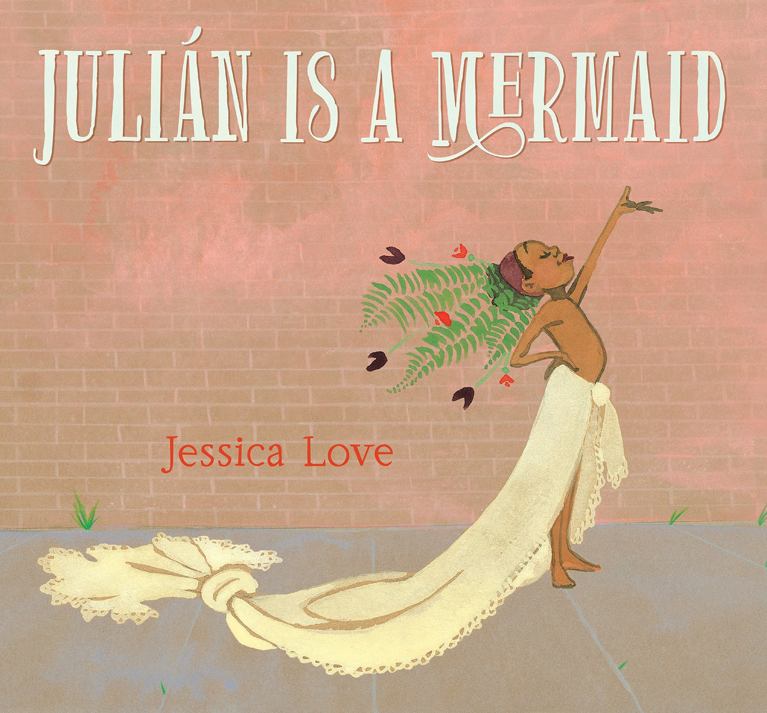 Julián Is a Mermaid  by Jessica Love, 2018
