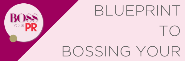 Boss Your PR - Blueprint to Bossing Your PR Strategy Creation and Training