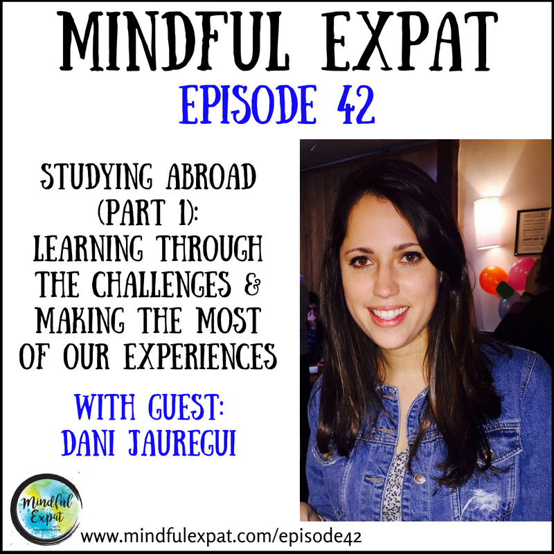 The Mindful Expat Ep 42:  Learning through the challenges and making the most of our experiences with Dani