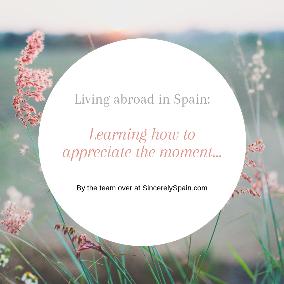 Learning how to appreciate the moment while living abroad in Spain.