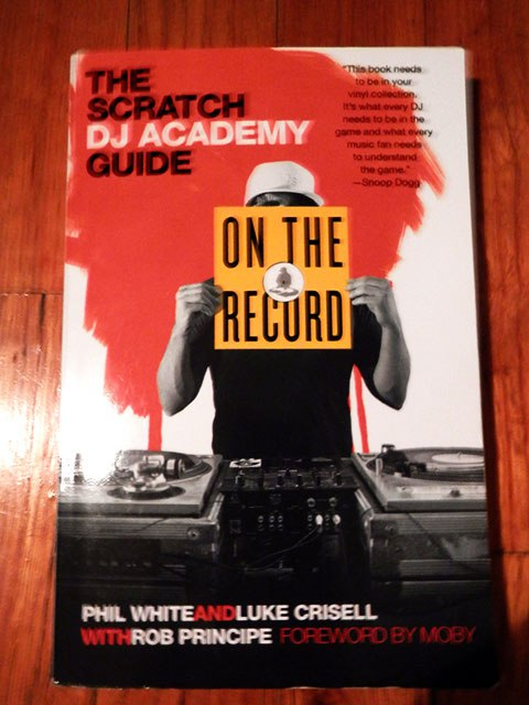 The Scratch DJ Academy Guide  by Phil White, Luke Crisell, and Rob Principe