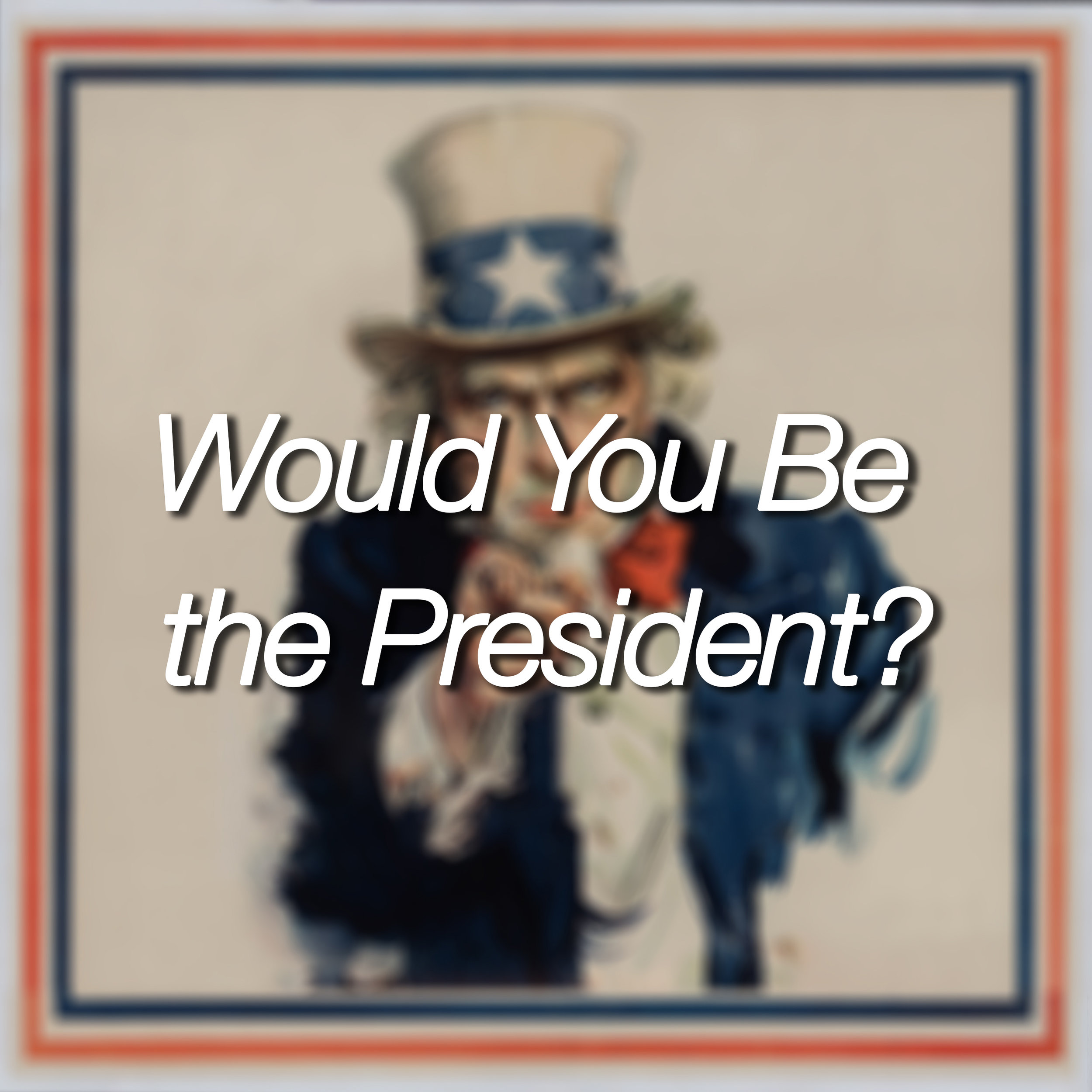 Would you be the president.jpg