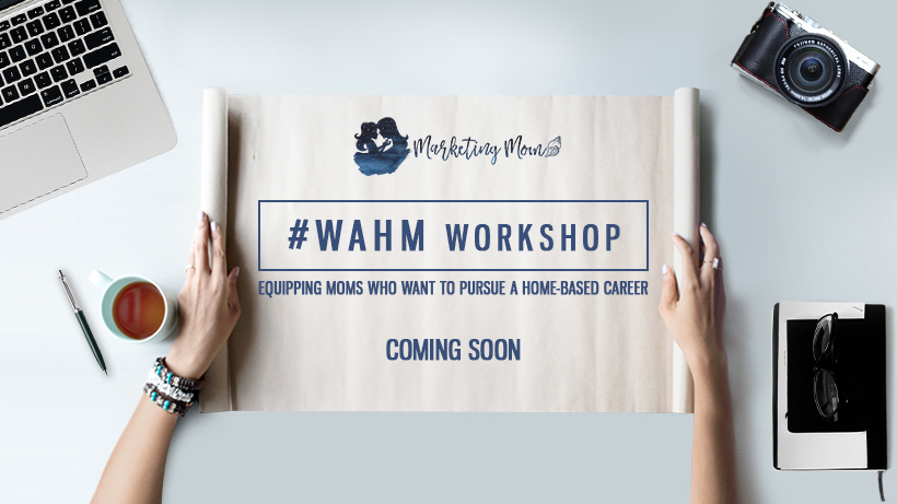 MarketingMom #WAHM Workshop COMING SOON