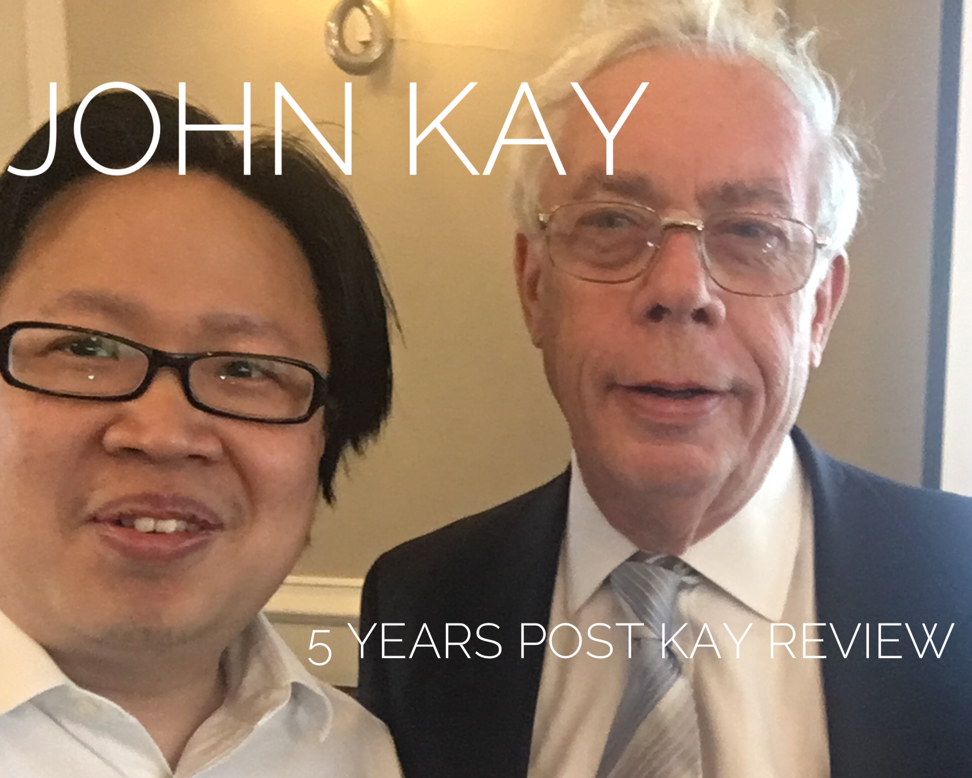 John Kay - 5 years post Kay review on Long-Term decision making in UK Equity markets.