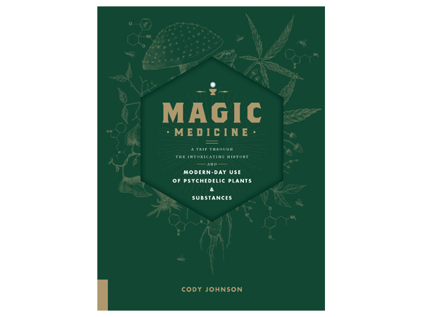 Magic Medicine: A Trip Through the Intoxicating History and Modern-Day Use of Psychedelic Plants and Substances