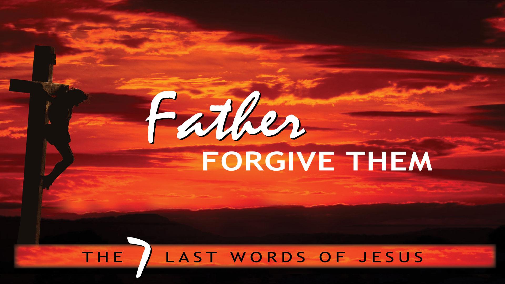 Pastor Sid: Father Forgive Them  Feb 18 2018
