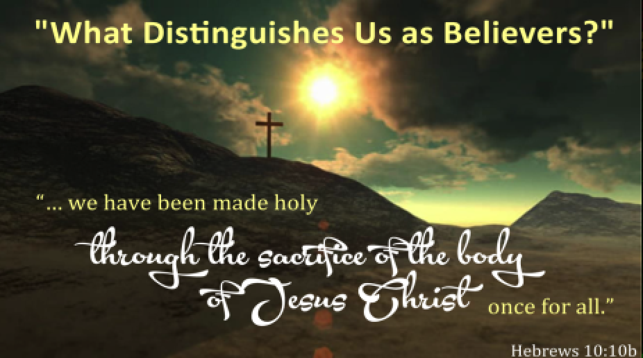 What Distinguished Us as Belivers - Part of the Acts Series Acts of Faith and ProclomationPastor Fred July 1 2018Acts 15:22-35 Hebrews 10:10b, 23-25b