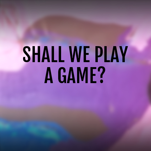 SHALL WE PLAY A GAME.jpg