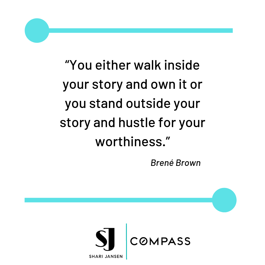 """You either walk inside your story and own it or you stand outside your story and hustle for your worthiness."".png"