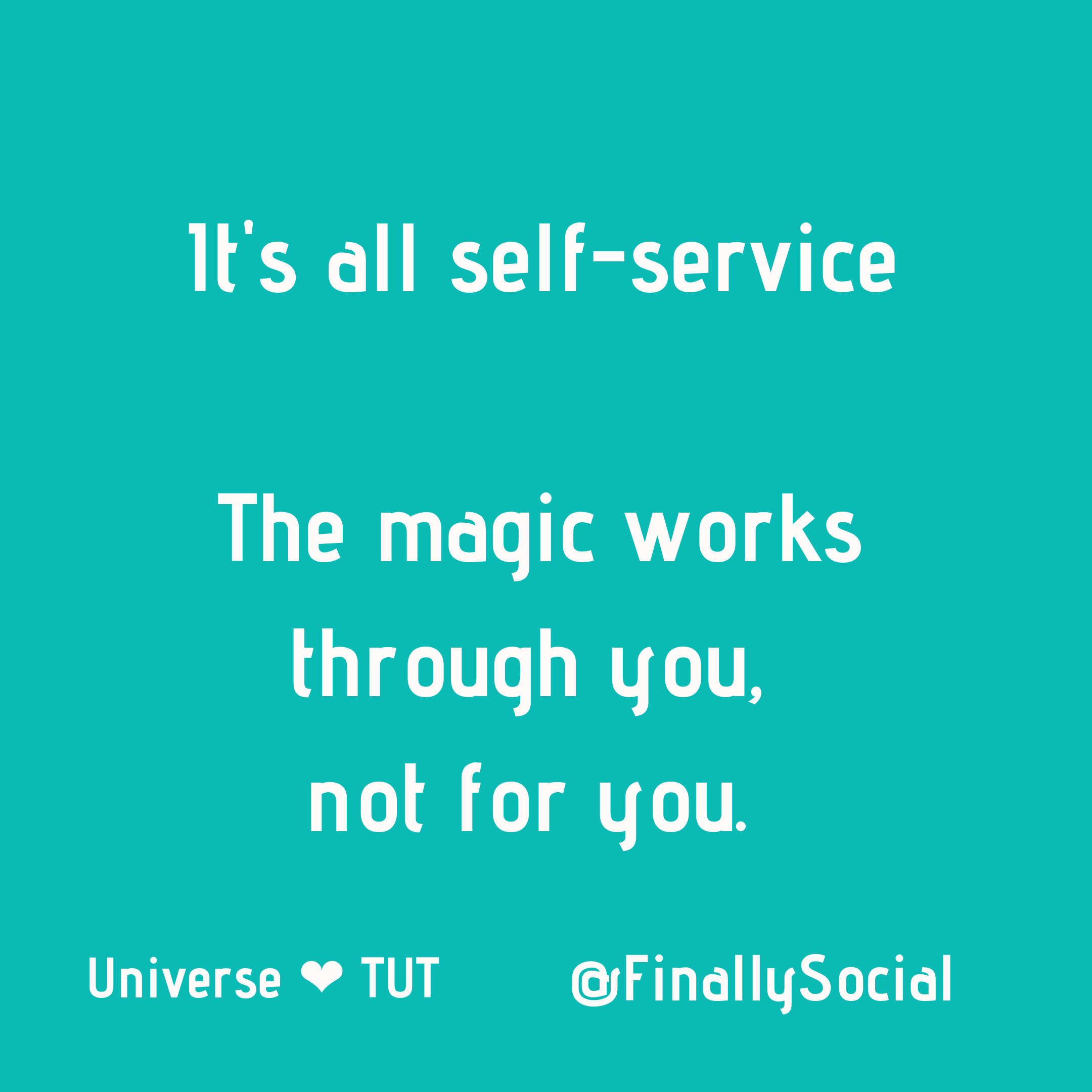 It's all self-service  The magic works through you,  not for you..png
