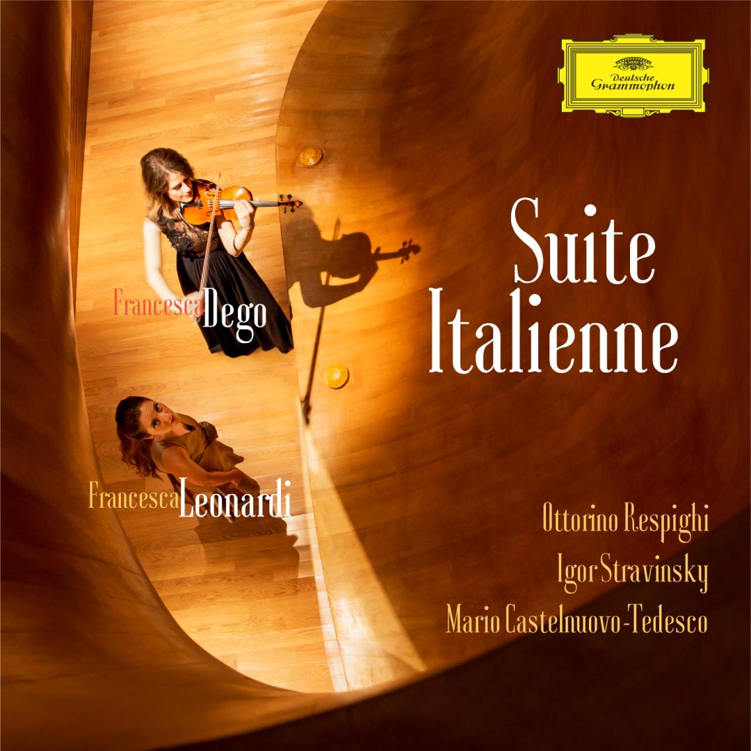 RESPIGHI | STRAVINSKY | CASTELNUOVO-TEDESCO  SUITE ITALIENNE Francesca Dego, violin Francesca Leonardi, piano 2018 Deutsche Grammophon UPC 00028948172979   buy