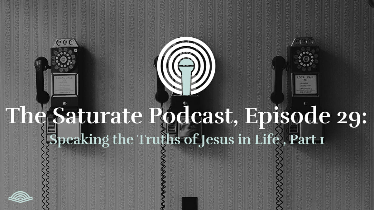 Speaking the Truths of Jesus in Life, Part 1 - Listen Now
