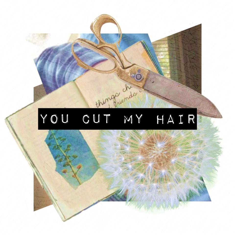 You Cut My Hair.jpg