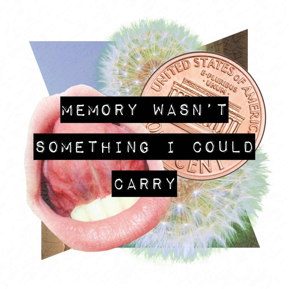 Memory Wasn't Something I Could Carry.jpg