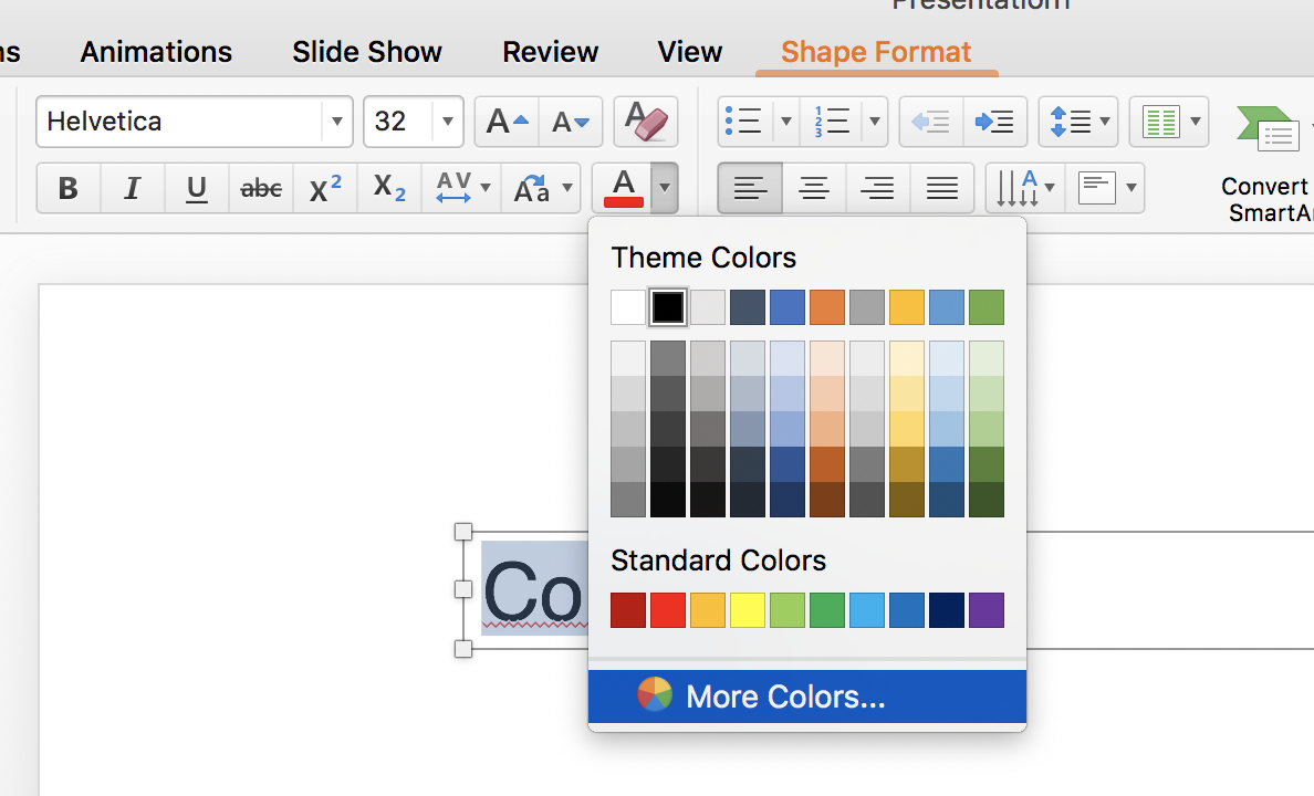 - Click on the little arrow next to the colour bar for font (or for shapes), then click 'More Colours'