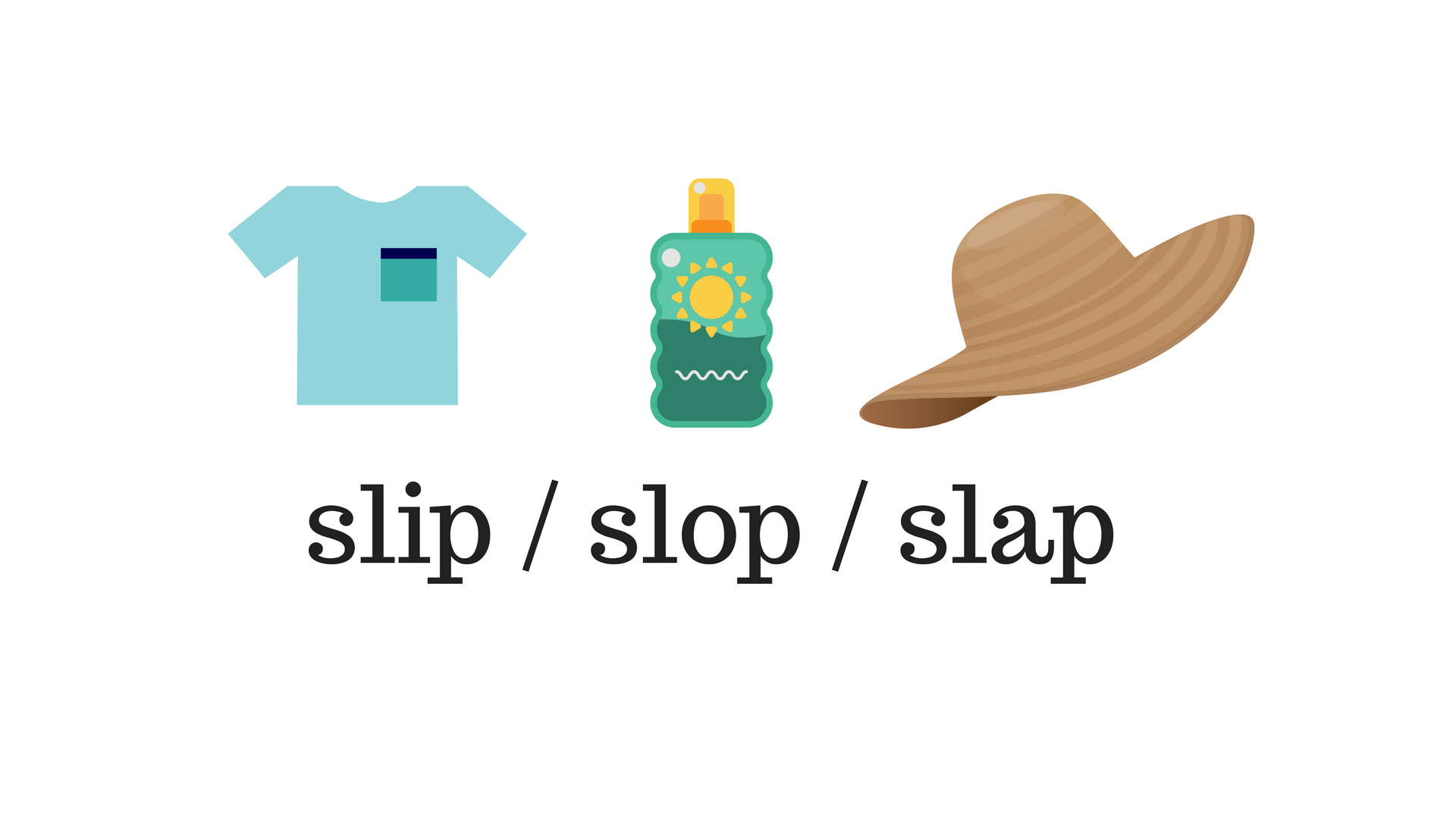 """Revised slide 2/2: This slide is focused on the key message of """"Slip/slop/slap"""". There's plenty of white space around the central piece of information. Extra text and graphics that were in the original slide have been removed."""