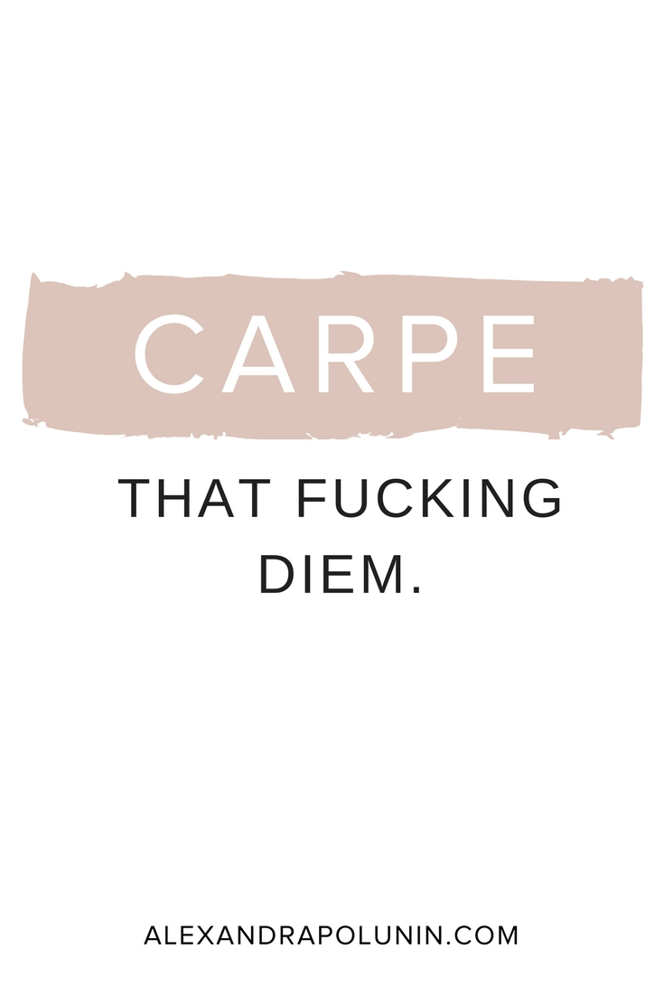 Carpe that fucking diem.jpg