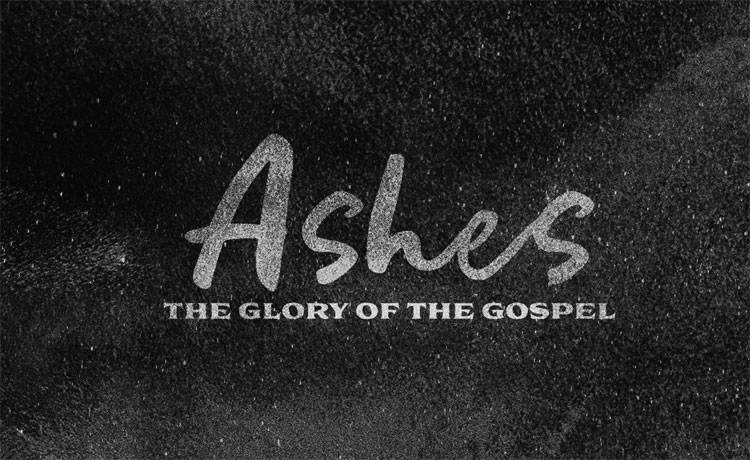 Ashes, the glory of the gospel