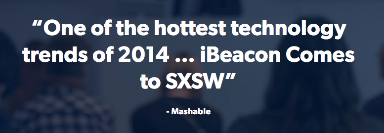 """""""One of the hottest technology trends of 2014... iBeacon Comes to SXSW""""     - Mashable"""