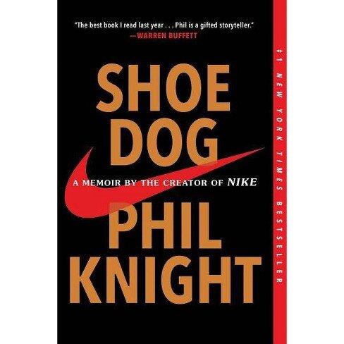 Shoe Dog, A Memoir by the Creator of NIKE