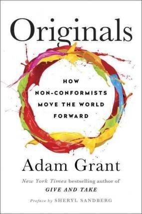 Originals, How Non-Conformists Move the World Forward