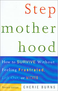 Stepmotherhood: How to Survive Without Feeling Frustrated, Left Out, or Wicked by Cherie Burns