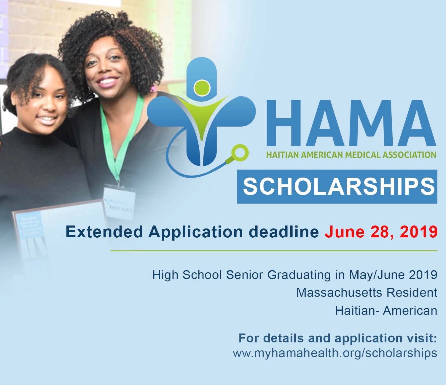 """""""Education is the passport to the future, for tomorrow belongs to those who prepare for it today – Malcolm X.""""    Each year, HAMA aims to recognize exemplary students in the Haitian Community that have made a commitment to achieve academic excellence. If you are or know of any high school seniors of Haitian descent pursuing continued education in Fall of 2019 towards an Associate's degree or Bachelor's degree (Healthcare Track), please look into applying! For more information click the graphic above."""
