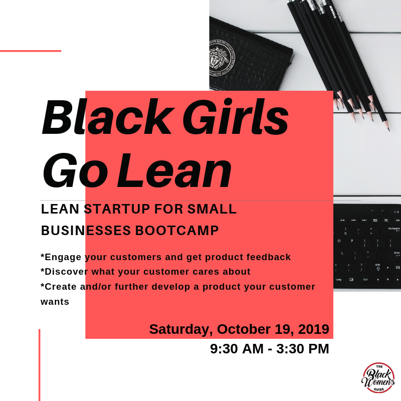 If you're a business owner, and looking to recession proof your business - sign up for    Black Girls Go Lean, Lean Startup for Small Businesses Bootcamp    in Boston on Saturday, October 19, 2019!