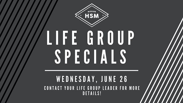 HSM LIFE GROUP SPECIALS TONIGHT! Shoot your leader a text to find out what you're doing! See you there!!
