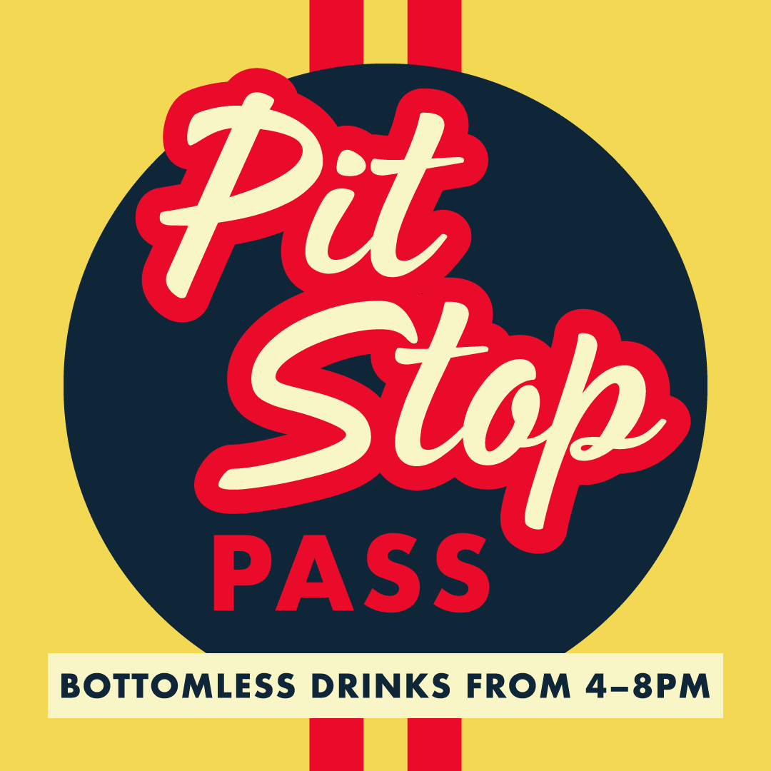 Pit Stop Pass - Purchase this pass ahead of time for bottomless drinks from 4 - 8 PM!