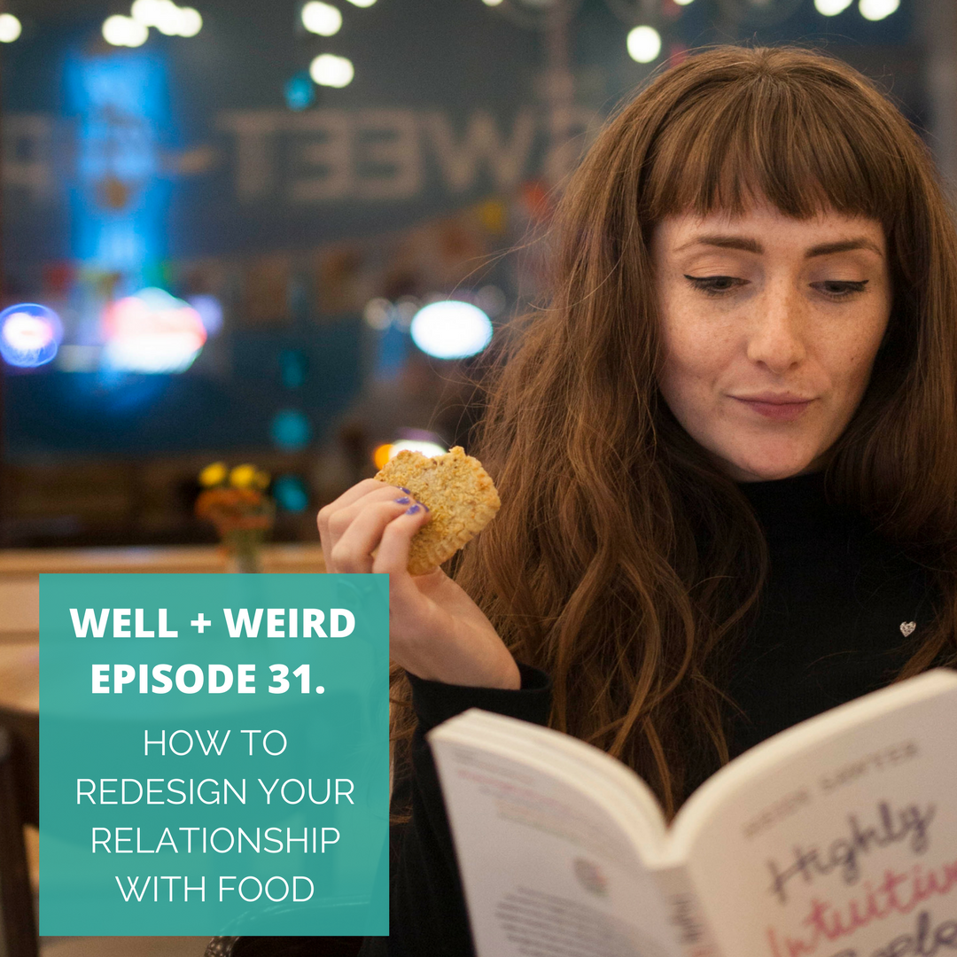 redesign your relationship with food well and weird episode 31