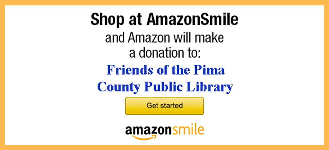 Join Amazon Smile. - To sign up go to www.smile.amazon.com and log into (or create) your Amazon account. A percentage of your purchase will go to the Friends of the Pima County Public Library.