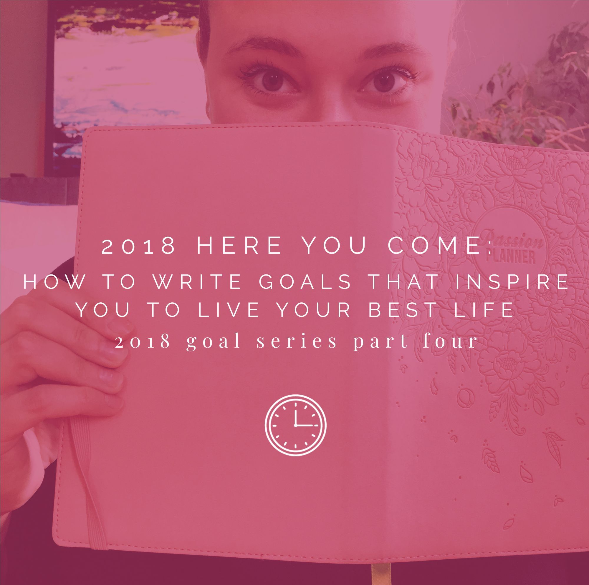 How to write goals that inspire you to live you best life