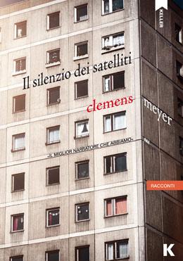 di Clemens Meyer Keller editore Traduzione di Roberta Gado e Riccardo Cravero pp. 224 Euro 16,50
