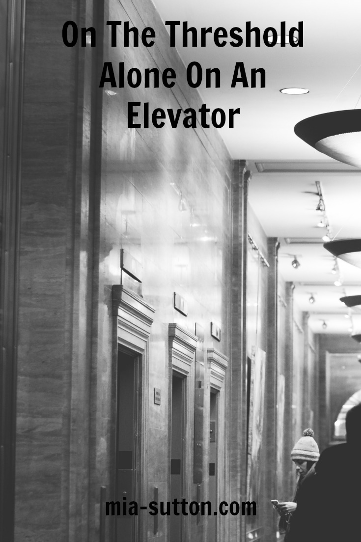 Alone on an elevator | memories from childhood | on the threshold of making choices | family | mia-sutton.com