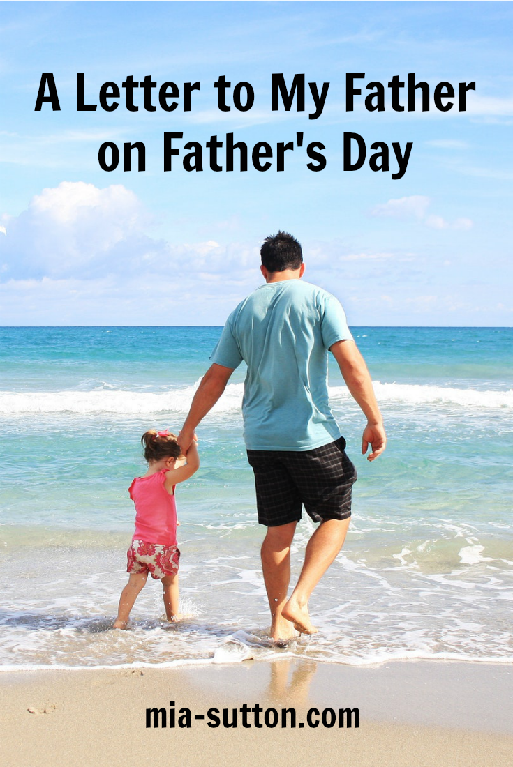 A letter to my father on father's day | a letter to my dad | dear dad | daddy's girl | i love my dad | happy father's day | letters to dad | dads are the best | family | mia-sutton.com