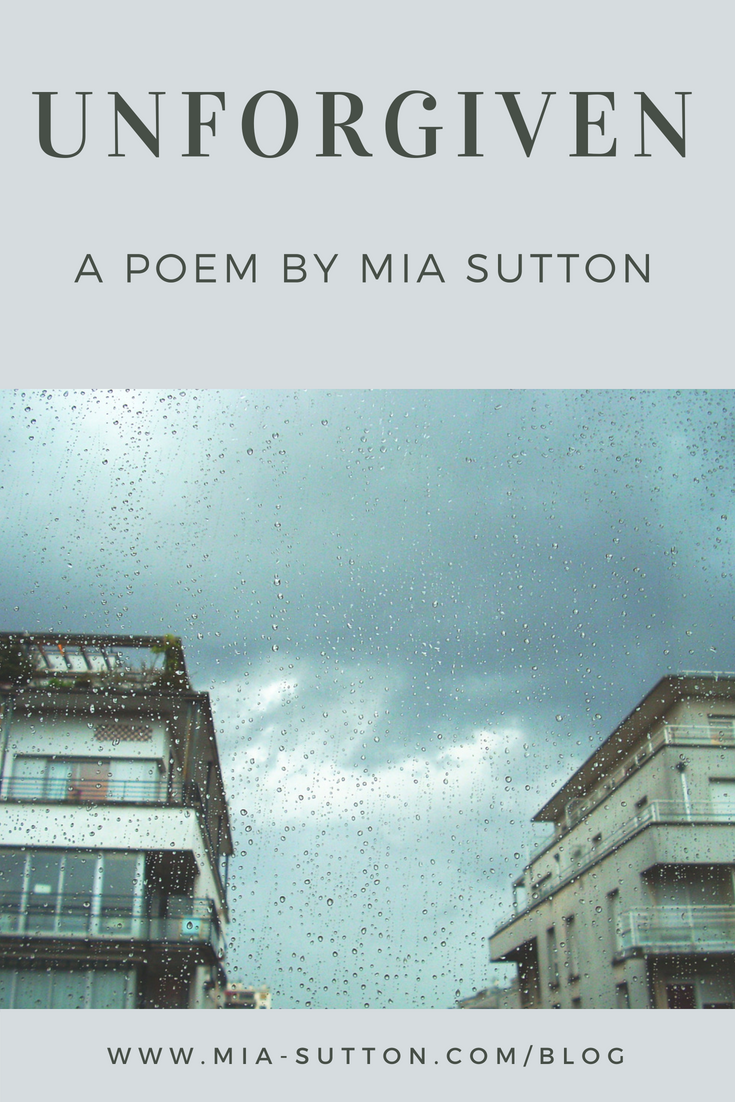 Unforgiven - a poem by Mia Sutton   poems about forgiveness   poems about regret   poetry   Read more at http://www.mia-sutton.com/blog
