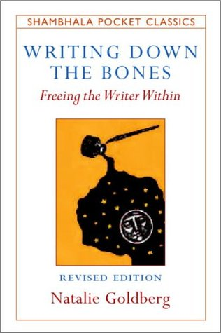 Writing Down the Bones by Natalie Goldberg - With insight, humor, and practicality, Goldberg inspires writers and would-be writers to take the leap into writing skillfully and creatively. She offers suggestions, encouragement, and solid advice on many aspects of the writer's craft: on writing from