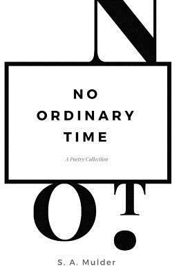 No Ordinary Time by Susan A. Mulder - In this debut collection, Mulder explores issues of faith, memory, and the remarkable beauty and pain of ordinary experience. Completely genuine and heartfelt and unpretentious poetry.